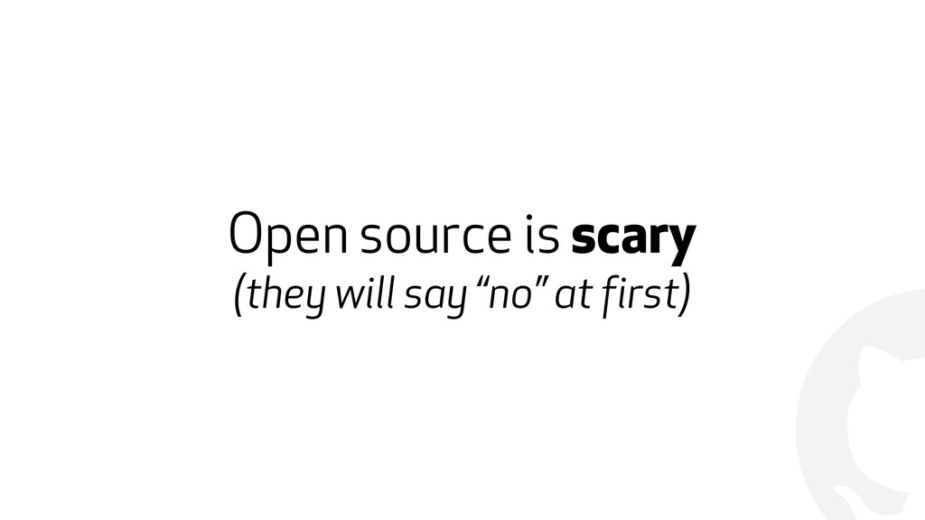"""! Open source is scary (they will say """"no"""" at f..."""