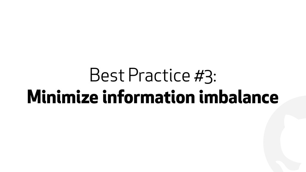 ! Best Practice #3: Minimize information imbala...