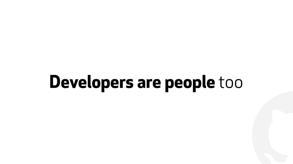! Developers are people too