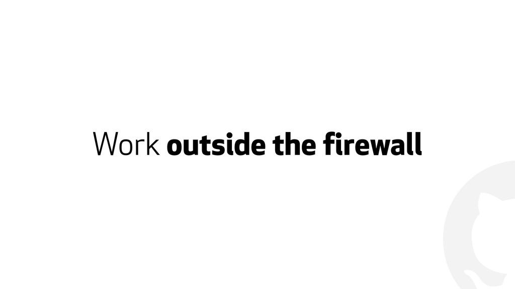 ! Work outside the firewall