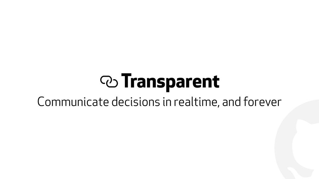 ! % Transparent Communicate decisions in realti...