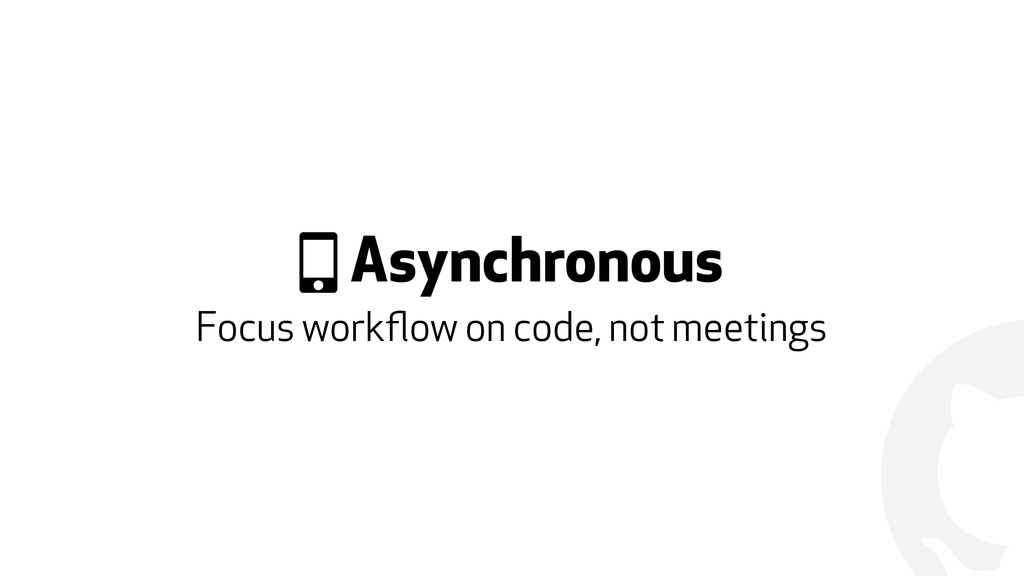 ! & Asynchronous Focus workflow on code, not mee...