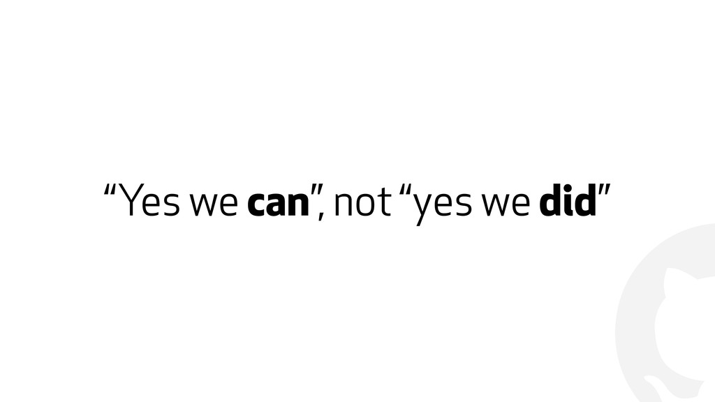 """! """"Yes we can"""", not """"yes we did"""""""