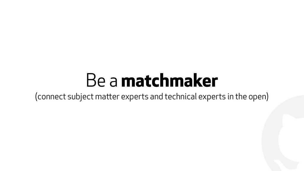 ! Be a matchmaker (connect subject matter exper...