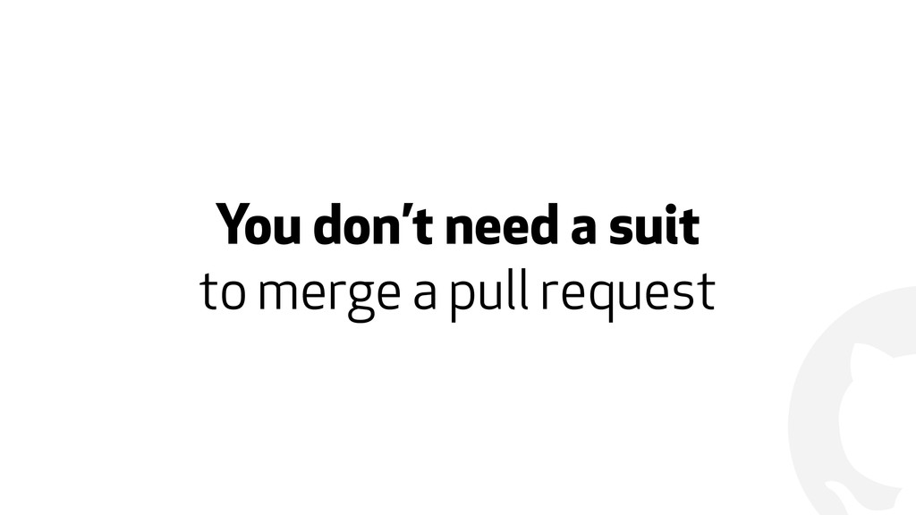 ! You don't need a suit  to merge a pull reque...