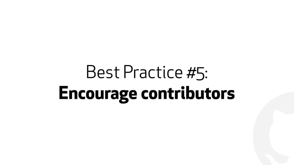 ! Best Practice #5: Encourage contributors