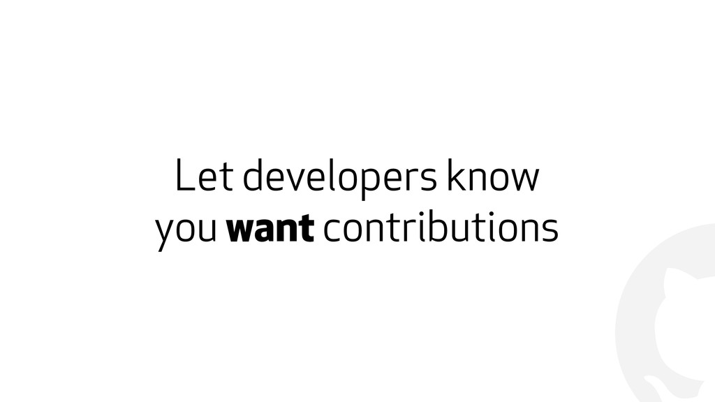 ! Let developers know  you want contributions