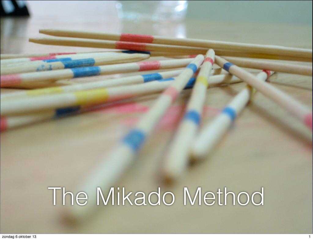 The Mikado Method 1 zondag 6 oktober 13