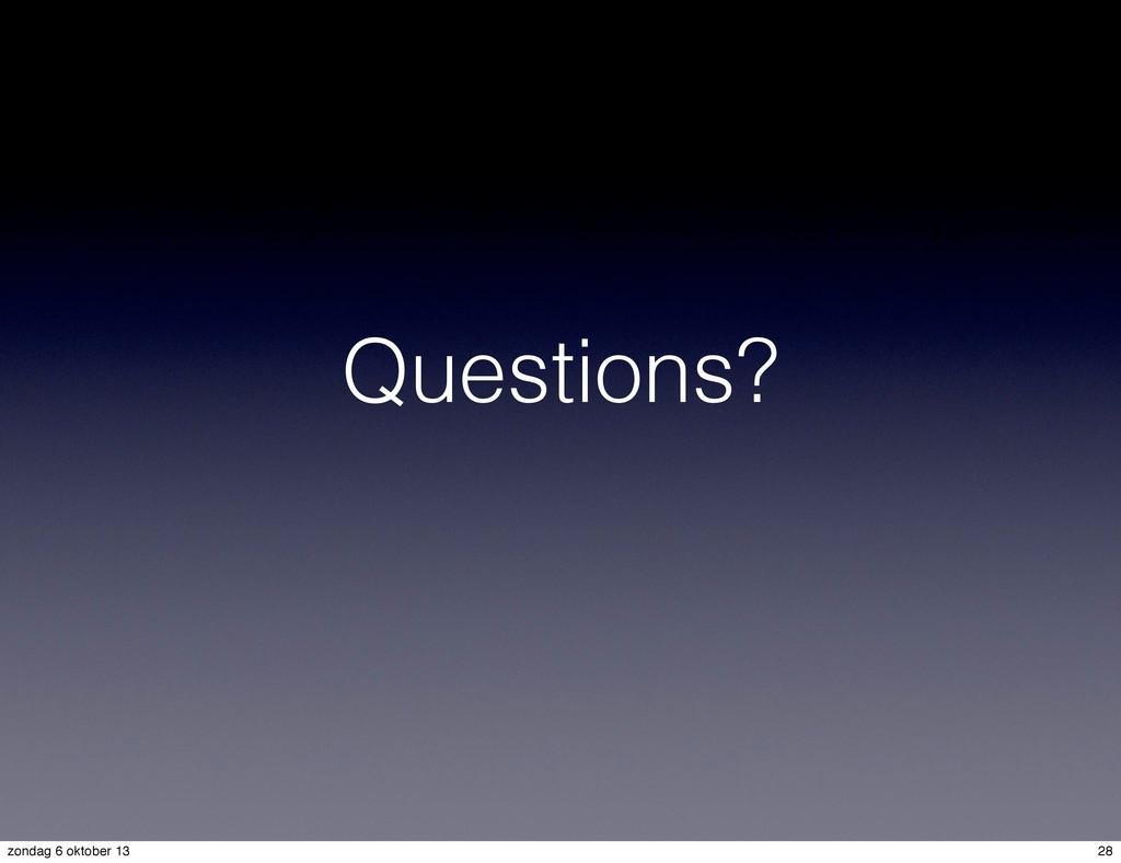 Questions? 28 zondag 6 oktober 13