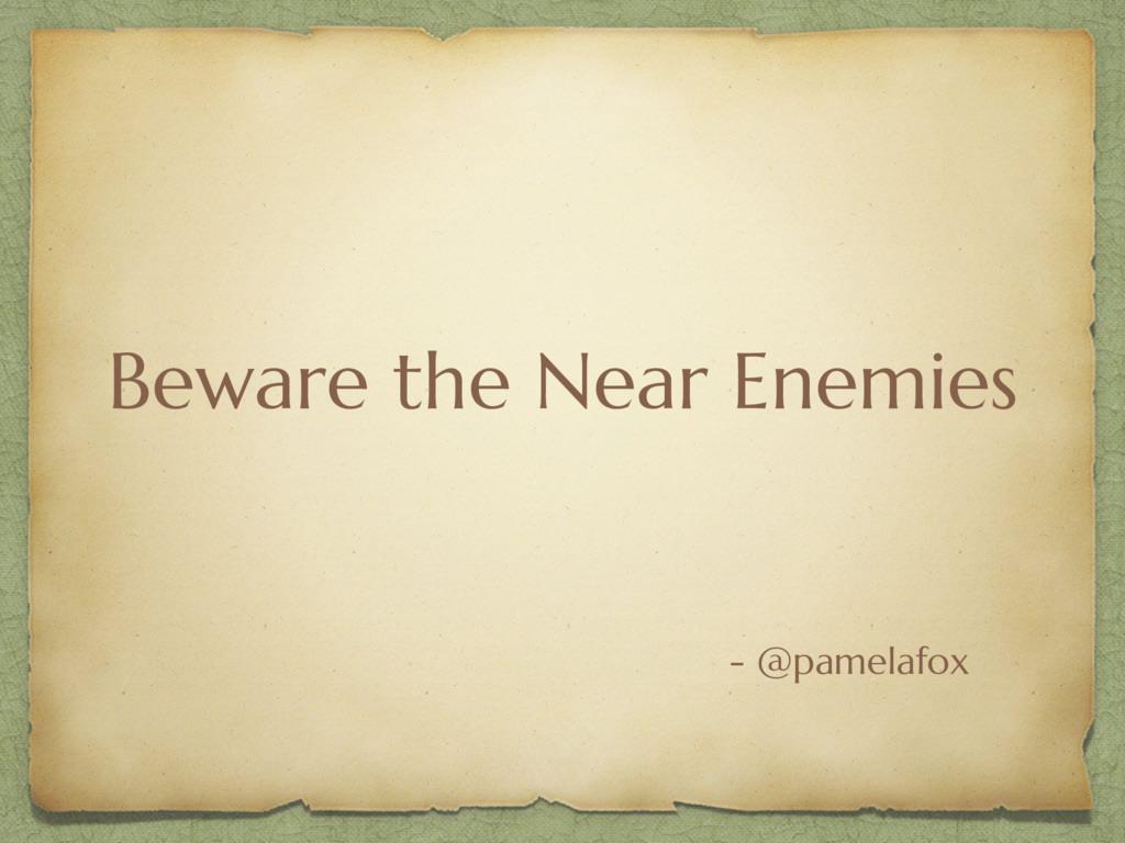 Beware the Near Enemies - @pamelafox