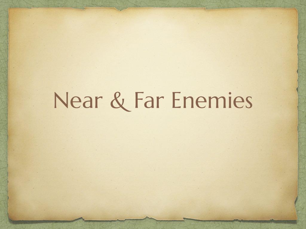 Near & Far Enemies