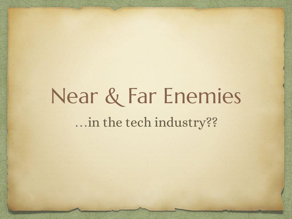 Near & Far Enemies …in the tech industry??