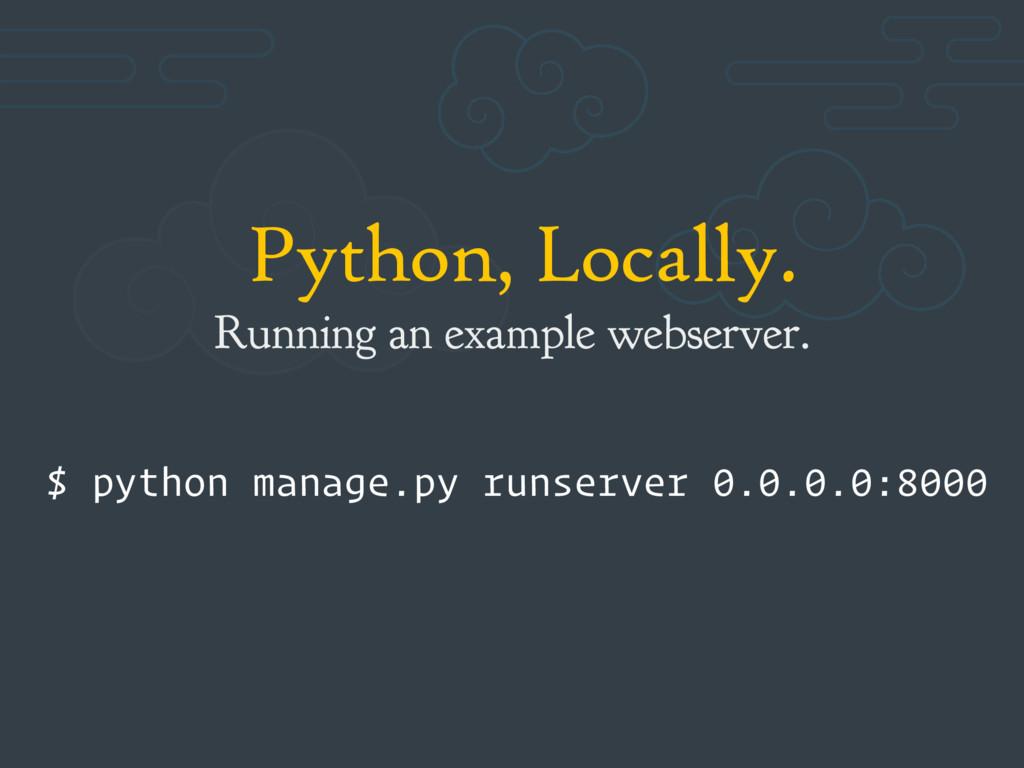 Python, Locally. Running an example webserver. ...