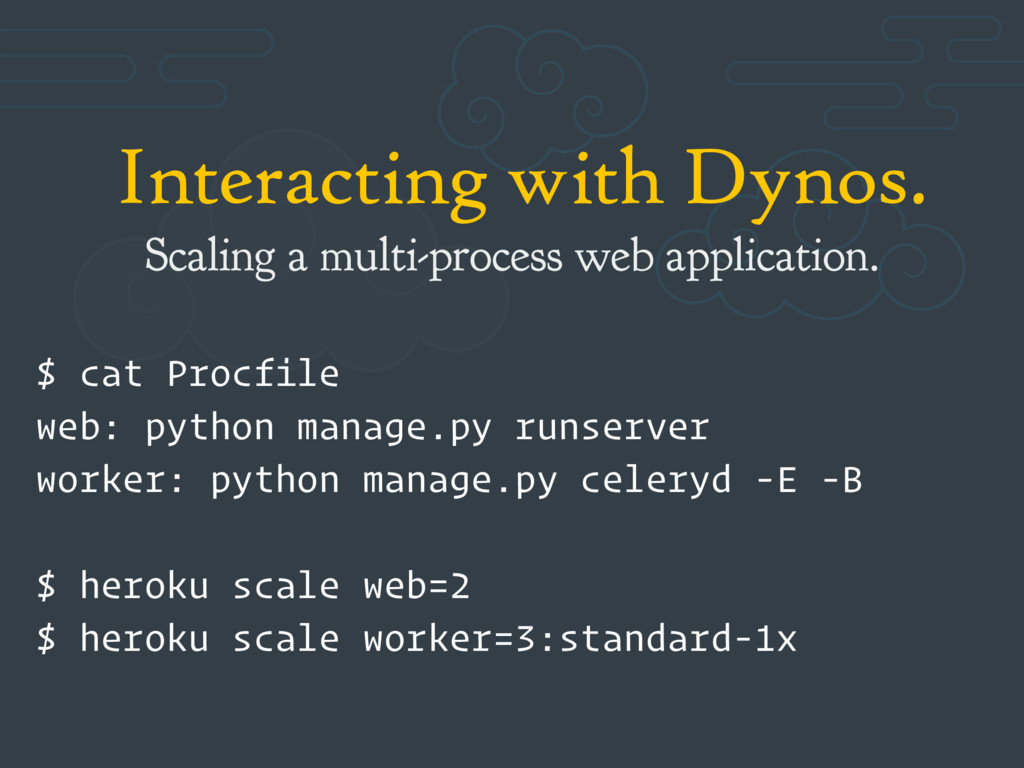 Interacting with Dynos. Scaling a multi-process...
