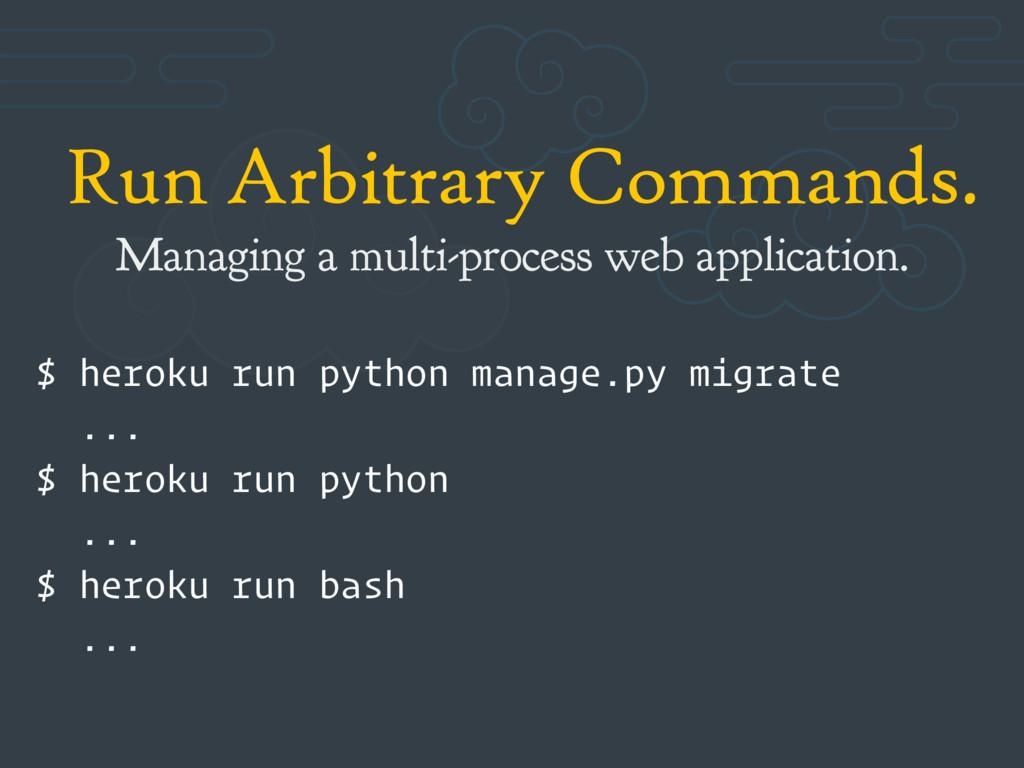 Run Arbitrary Commands. Managing a multi-proces...