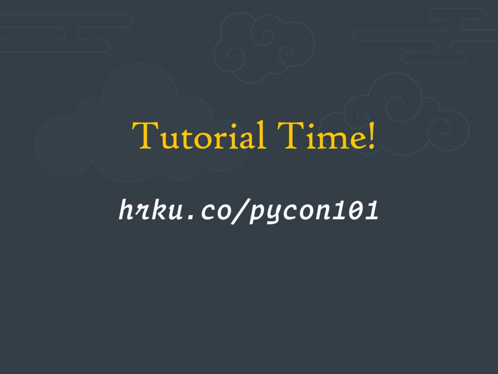 Tutorial Time! hrku.co/pycon101
