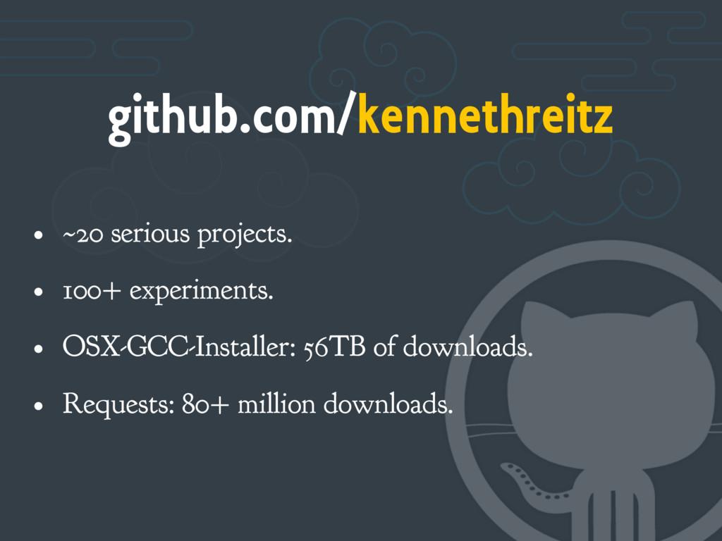 github.com/kennethreitz • ~20 serious projects....