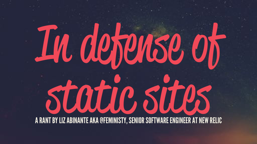In defense of static sites A RANT BY LIZ ABINAN...