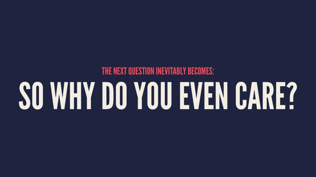 THE NEXT QUESTION INEVITABLY BECOMES: SO WHY DO...