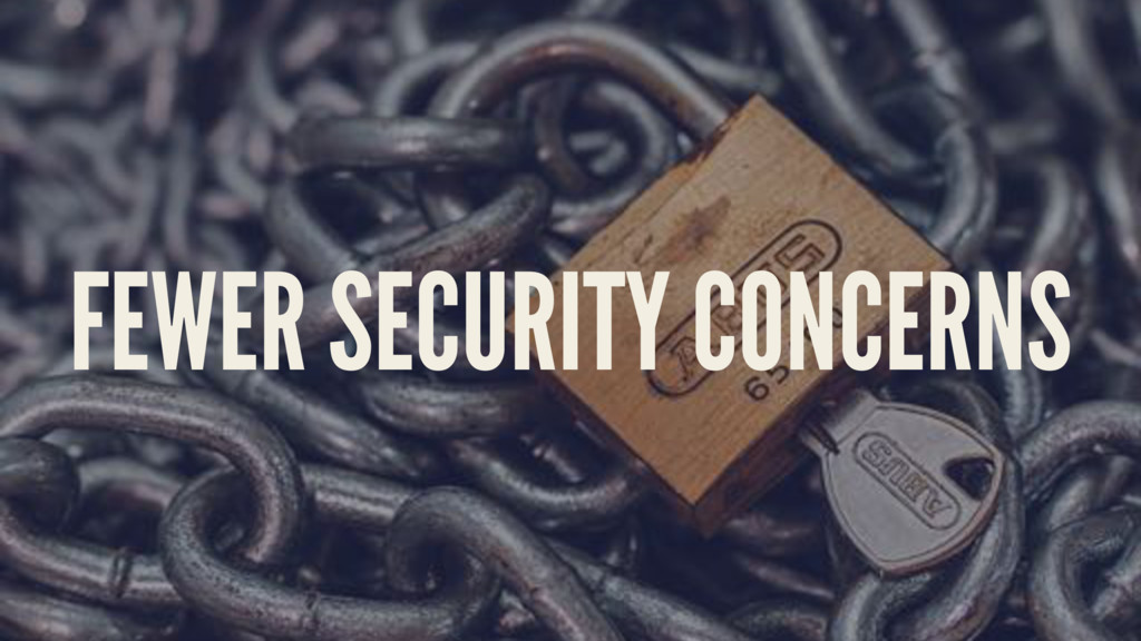FEWER SECURITY CONCERNS