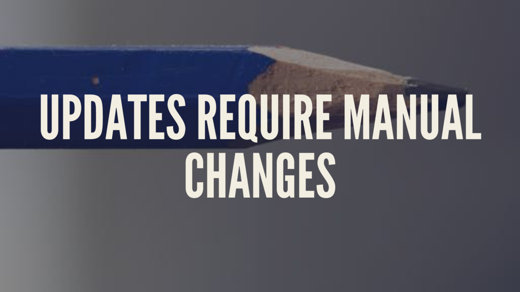 UPDATES REQUIRE MANUAL CHANGES