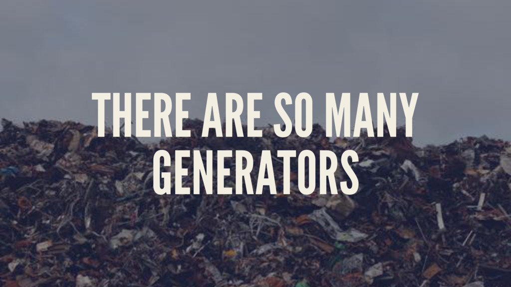 THERE ARE SO MANY GENERATORS