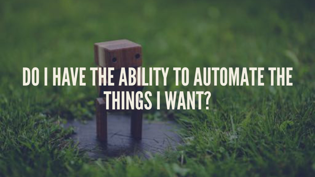 DO I HAVE THE ABILITY TO AUTOMATE THE THINGS I ...