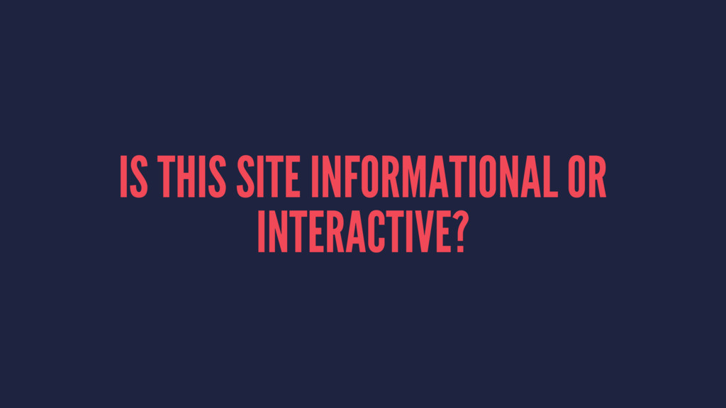 IS THIS SITE INFORMATIONAL OR INTERACTIVE?
