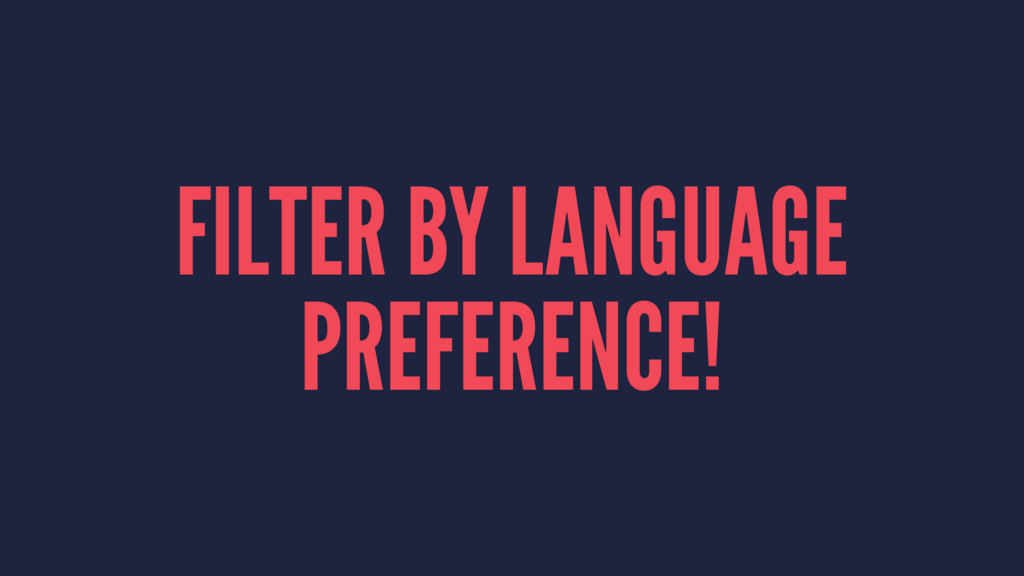 FILTER BY LANGUAGE PREFERENCE!