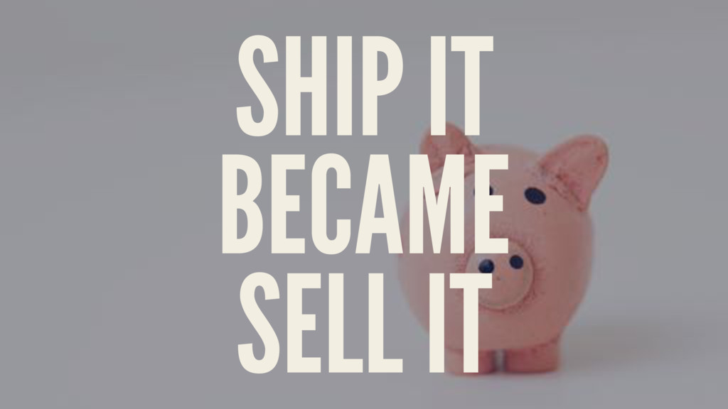 SHIP IT BECAME SELL IT