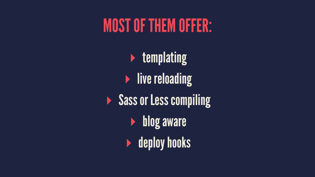 MOST OF THEM OFFER: ▸ templating ▸ live reloadi...