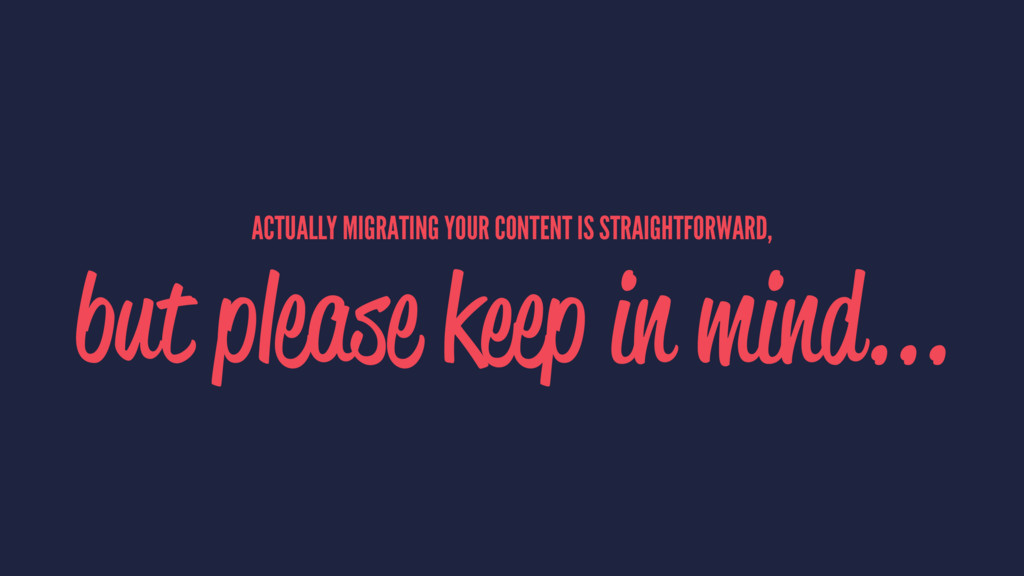 ACTUALLY MIGRATING YOUR CONTENT IS STRAIGHTFORW...
