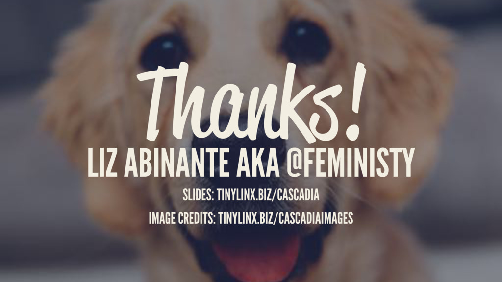 Thanks! LIZ ABINANTE AKA @FEMINISTY SLIDES: TIN...