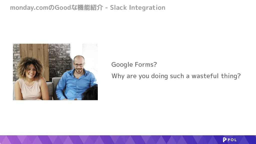 Google Forms? Why are you doing such a wasteful...