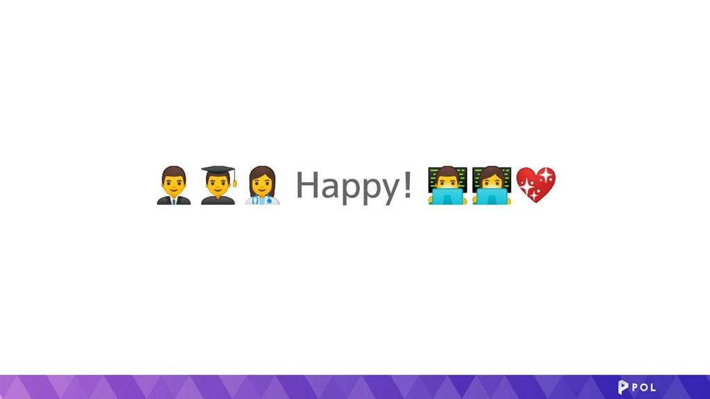 ⚕ Happy! 