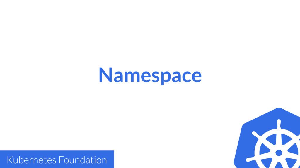 Namespace Kubernetes Foundation