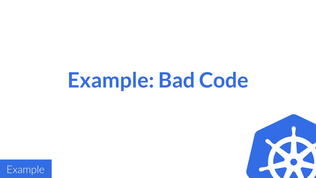 Example: Bad Code Example