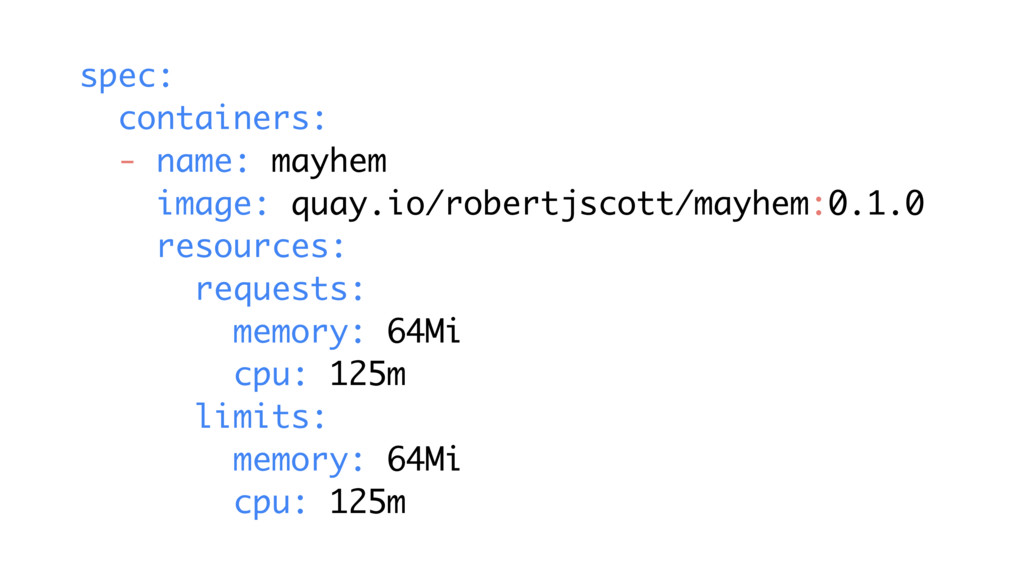 spec: containers: - name: mayhem image: quay.io...