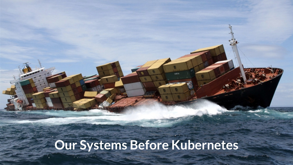 Our Systems Before Kubernetes