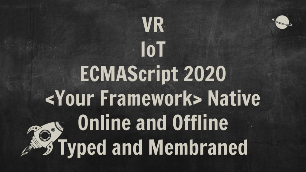 VR IoT ECMAScript 2020 <Your Framework> Native ...