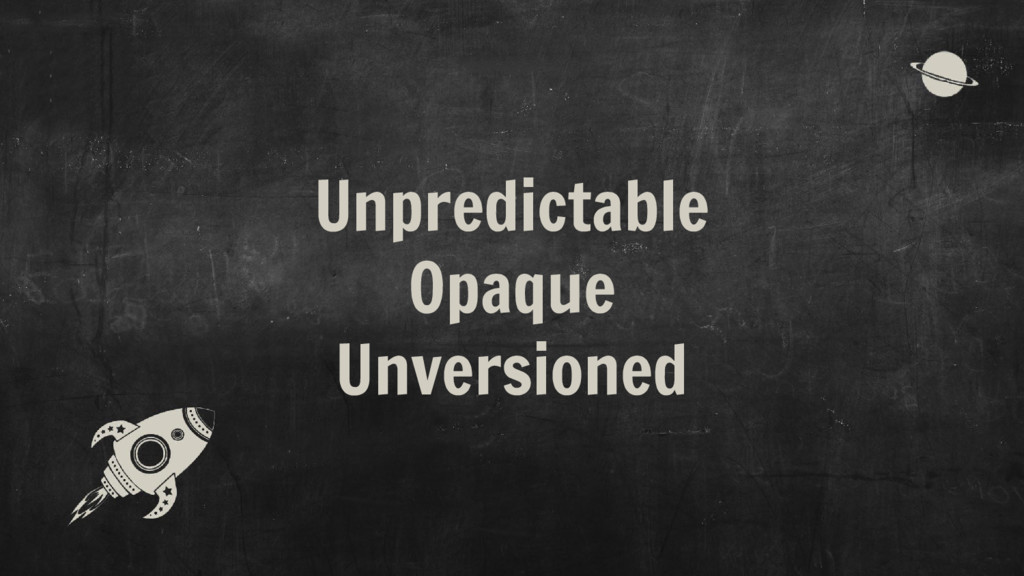 Unpredictable Opaque Unversioned
