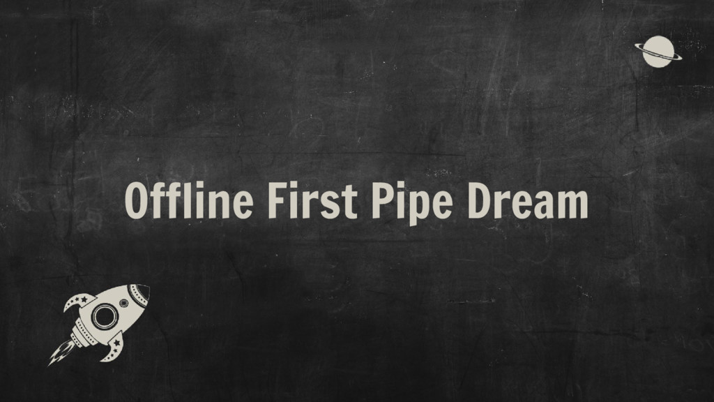 Offline First Pipe Dream