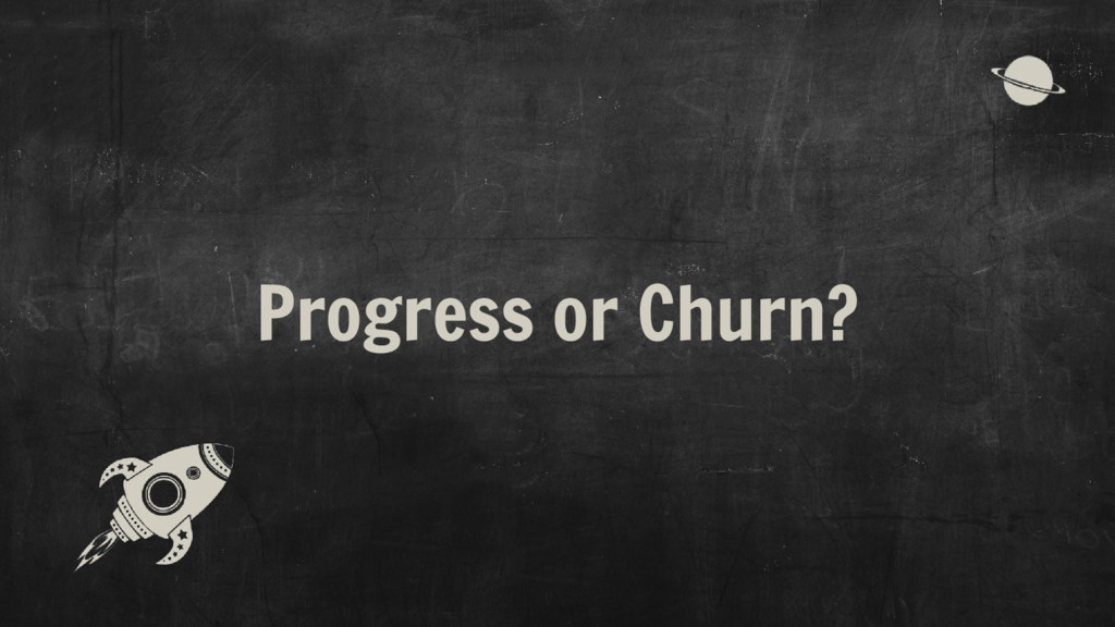 Progress or Churn?