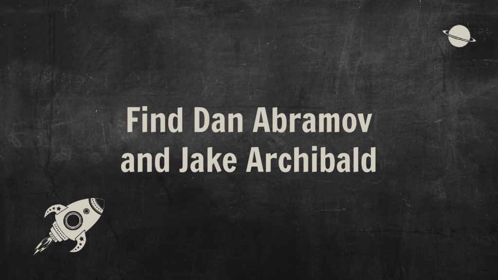 Find Dan Abramov and Jake Archibald