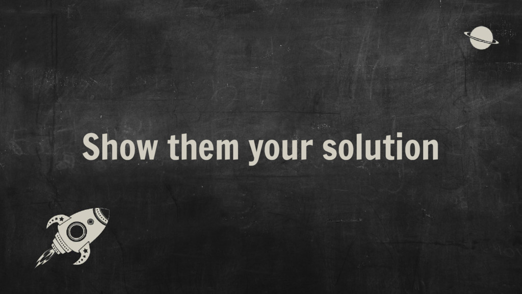 Show them your solution