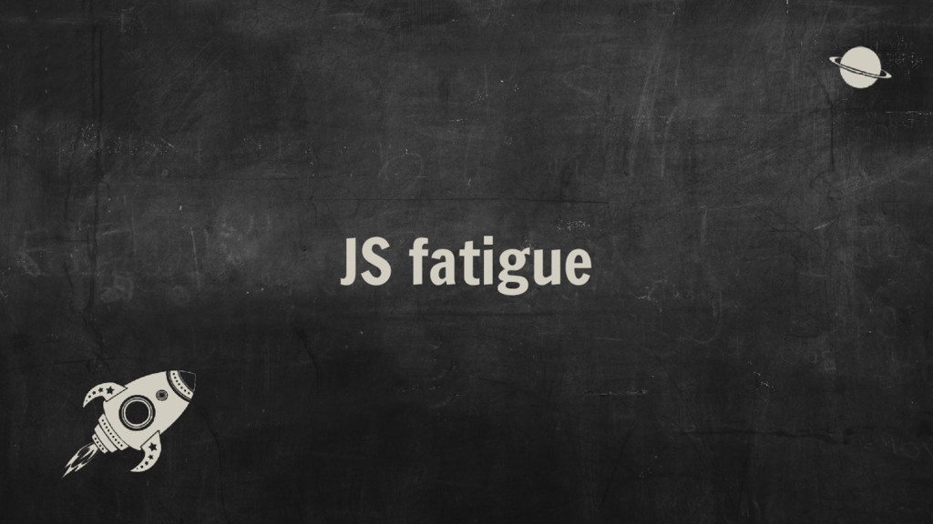 JS fatigue