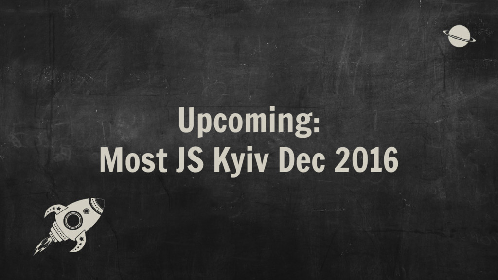 Upcoming: Most JS Kyiv Dec 2016