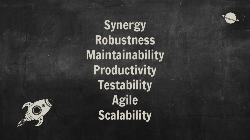 Synergy Robustness Maintainability Productivity...