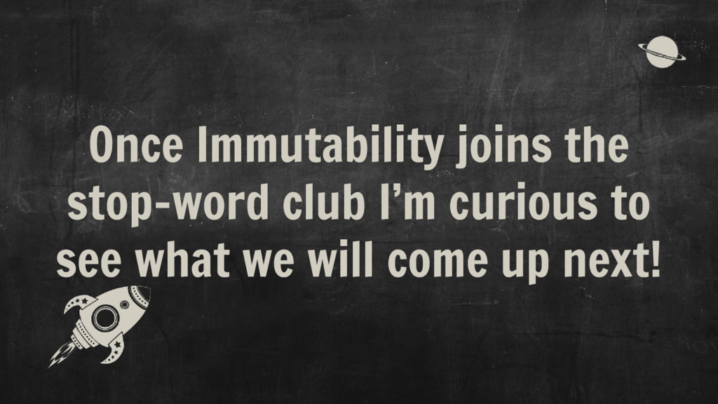 Once Immutability joins the stop-word club I'm ...