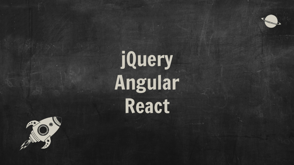 jQuery Angular React